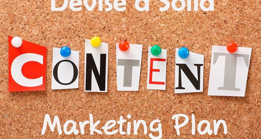 Devise a Solid Content Marketing Plan