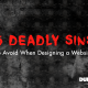 5 deadley sins to avoid when designing a website