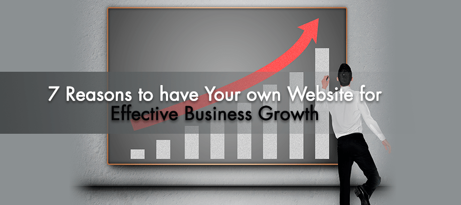 7 Reasons to have Your own-Website-for-Effective-Business-Growth