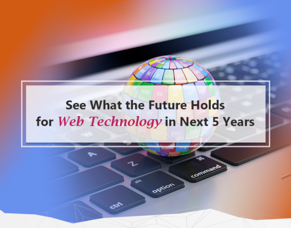 See-What-the-Future-Holds-for-Web-Technology-in-Next-5-Years