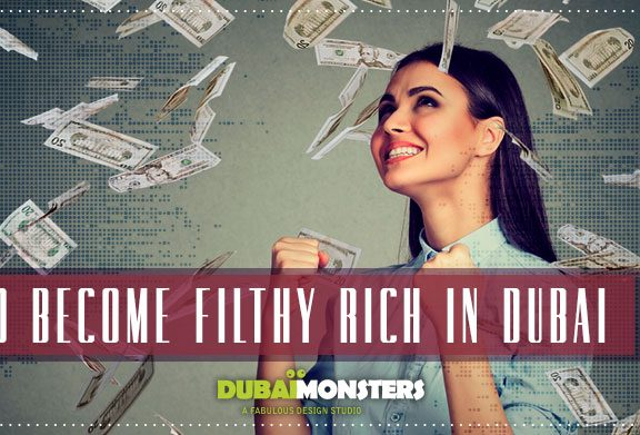 How-To-Become-Filthy-Rich-In-Dubai