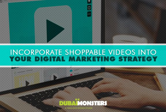 Shoppable videos into digital marketing strategy - Dubai Monsters