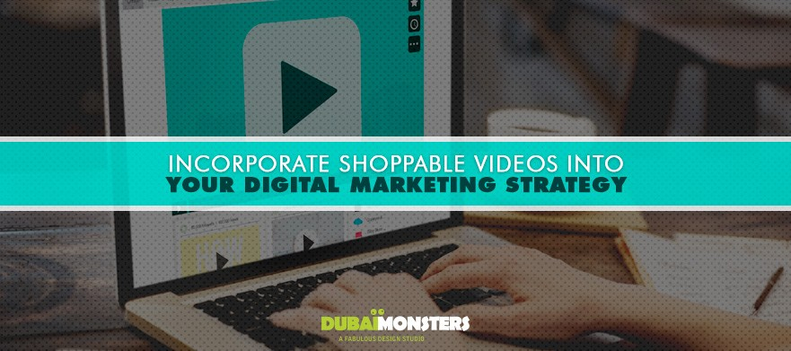 Shoppable videos into digital marketing strategy - Dubai Monsters
