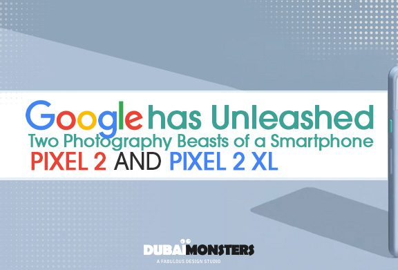 Google has Unleashed Two Photography Beasts of a Smartphone: Pixel 2 and Pixel 2 XL